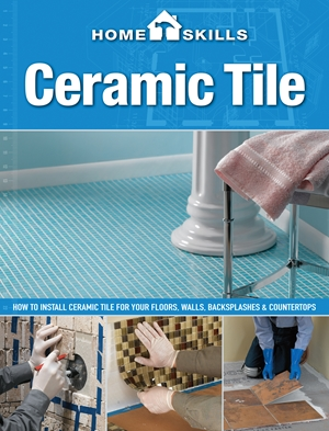 HomeSkills: Ceramic Tile: How to Install Ceramic Tile for Your Floors, Walls, Backsplashes & Countertops *Scratch & Dent*
