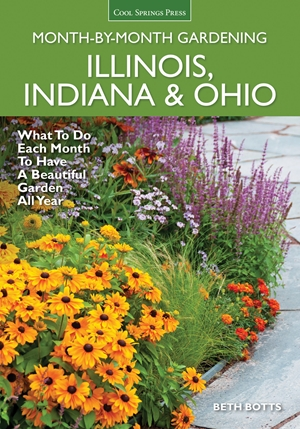 Illinois, Indiana & Ohio Month-by-Month Gardening: What to Do Each Month to Have a Beautiful Garden All Year