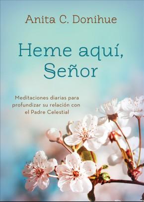 Heme aquí, Señor: Meditaciones diarias para profundizar su relación con el Padre Celestial (Spanish Edition)