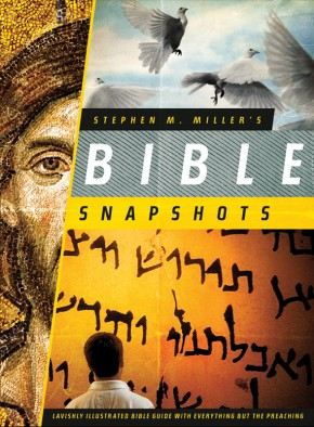 Stephen M. Miller's Bible Snapshots: Lavishly Illustrated Bible Guide with Everything but the Preaching *Scratch & Dent*