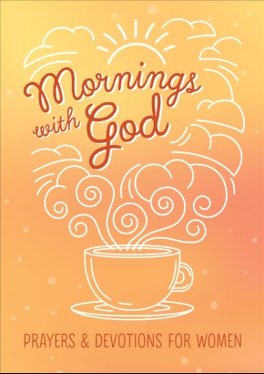 Mornings with God: Prayers and Devotions for Women
