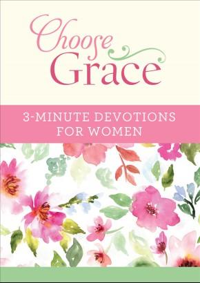 Choose Grace: 3-Minute Devotions for Women