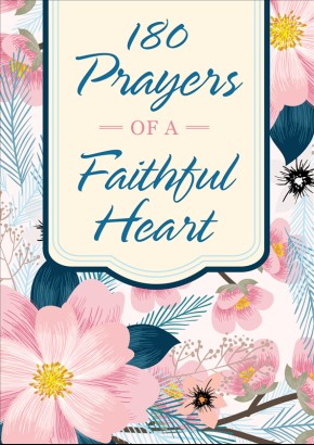 180 Prayers of a Faithful Heart: Devotional Prayers Inspired by Ephesians 1:15-23