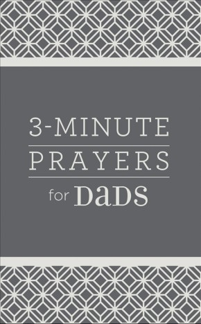 3-Minute Prayers for Dads (3-Minute Devotions)