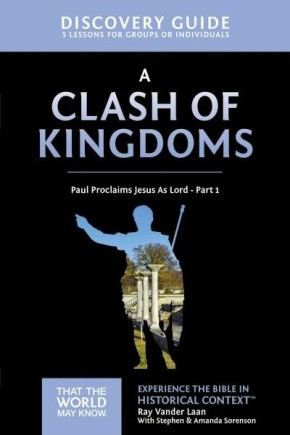 A Clash of Kingdoms Discovery Guide: Paul Proclaims Jesus As Lord Part 1 (That the World May Know)
