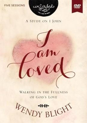 I Am Loved Video Study: Walking in the Fullness of God's Love