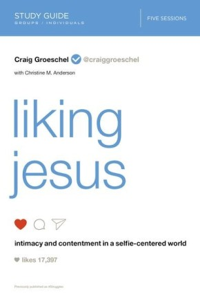 Liking Jesus Study Guide: Intimacy and Contentment in a Selfie-Centered World