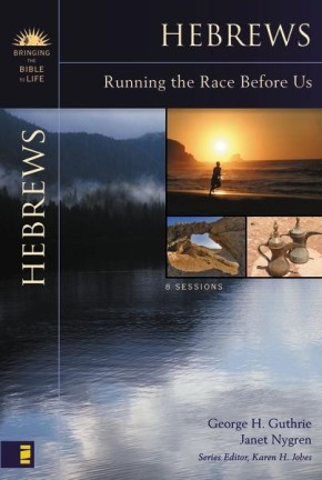 Hebrews: Running the Race Before Us (Bringing the Bible to Life)
