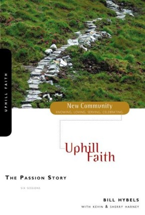 The Passion Story: Uphill Faith (New Community Bible Study Series)