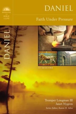 Daniel: Faith Under Pressure (Bringing the Bible to Life)