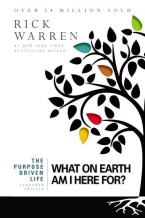 The Purpose Driven Life: 2013 What on Earth Am I Here For?