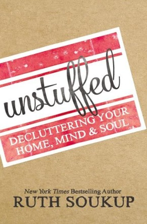 Unstuffed: Decluttering Your Home, Mind, and   Soul *Scratch & Dent*