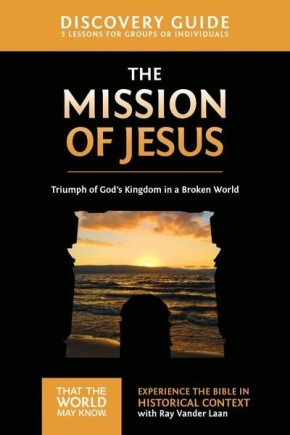 The Mission of Jesus Discovery Guide: Triumph of God's Kingdom in a World in Chaos (That the World May Know)