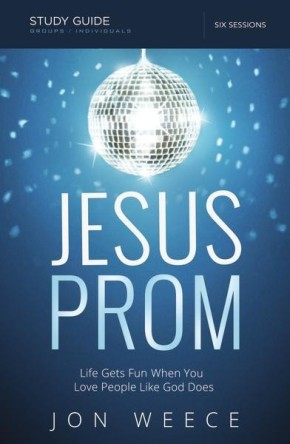 Jesus Prom Study Guide with DVD: Life Gets Fun When You Love People Like God Does