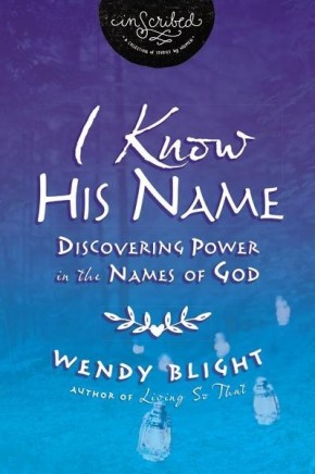 I Know His Name: Discovering Power in the Names of God (InScribed Collection) *Scratch & Dent*