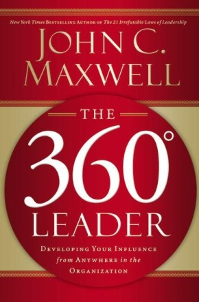 The 360 Degree Leader: Developing Your Influence from Anywhere in the Organization *Scratch & Dent*