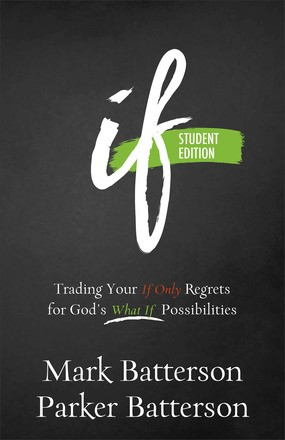 If Student Edition: Trading Your If Only Regrets for God's What If Possibilities