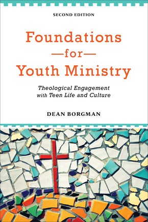 Foundations for Youth Ministry: Theological Engagement with Teen Life and Culture