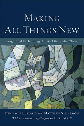 Making All Things New: Inaugurated Eschatology for the Life of the Church