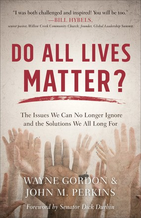 Do All Lives Matter?: The Issues We Can No Longer Ignore and the Solutions We All Long