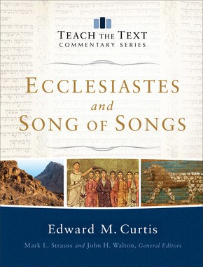 Ecclesiastes and Song of Songs (Teach the Text Commentary Series)