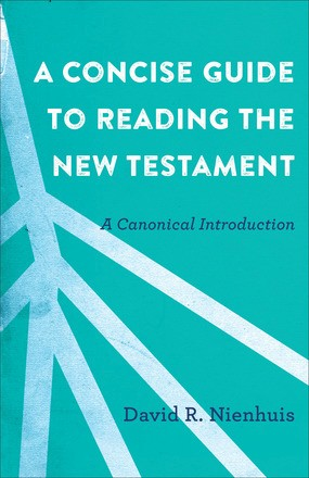 A Concise Guide to Reading the New Testament: A Canonical Introduction