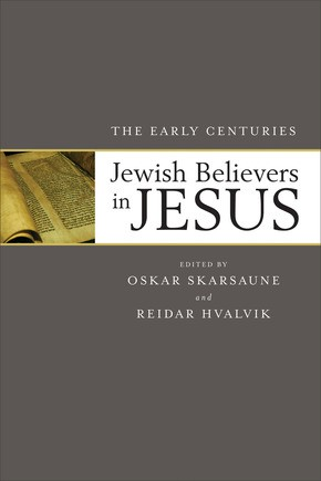 Jewish Believers in Jesus: The Early Centuries
