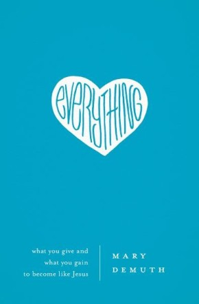 Everything: What You Give and What You Gain to Become Like Jesus