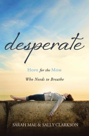 Desperate: Hope for the Mom Who Needs to Breathe *Scratch & Dent*