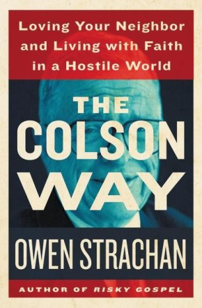 The Colson Way: Loving Your Neighbor and Living with Faith in a Hostile World *Scratch & Dent*