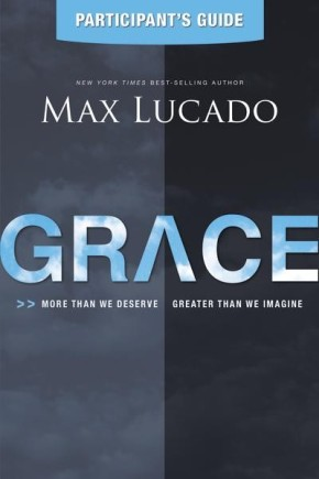 Grace Participant's Guide: More Than We Deserve, Greater Than We Imagine