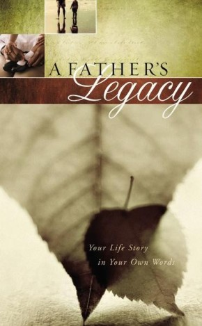 A Father's Legacy: Your Life Story in Your Own Words *Scratch & Dent*