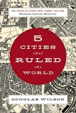 Five Cities that Ruled the World: How  Jerusalem, Athens, Rome, London, and New York Shaped Global History
