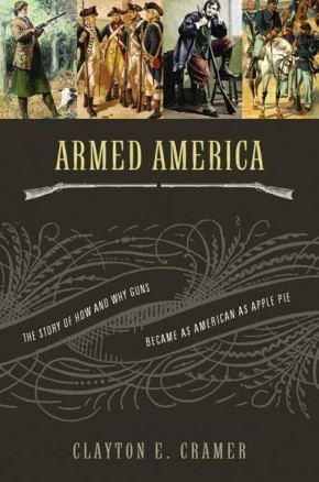 Armed America: PB The Remarkable Story of How and Why Guns Became as American as Apple Pie