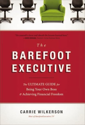 The Barefoot Executive: The Ultimate Guide for Being Your Own Boss and Achieving Financial Freedom *Scratch & Dent*