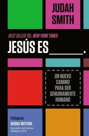 Jesús es ___.: Un nuevo camino para ser genuinamente humano (Spanish Edition)