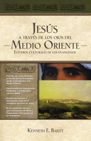 Jesús a través de los ojos del Medio Oriente: Estudios culturales de los Evangelios (Spanish Edition)