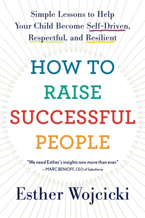 How to Raise Successful People: Simple Lessons to Help Your Child Become Self-Driven, Respectful, and Resilient