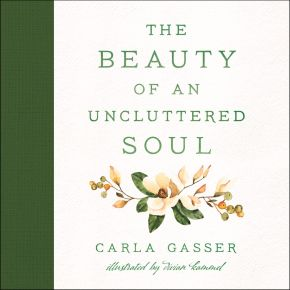 The Beauty of an Uncluttered Soul: Allowing God's Spirit to Transform You from the Inside Out