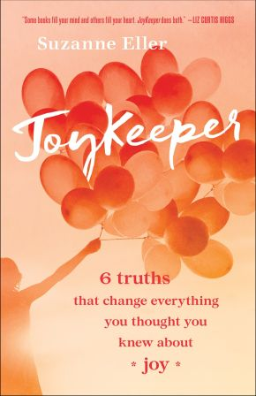 Joykeeper: 6 Truths That Change Everything You Thought You Knew about Joy