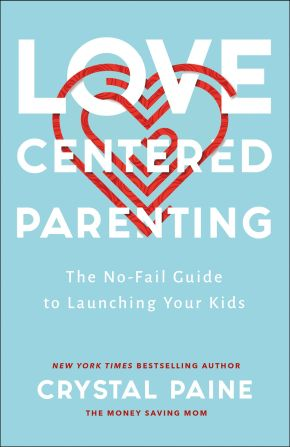 Love-centered Parenting: The No-fail Guide to Launching Your Kids