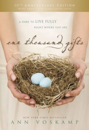 One Thousand Gifts 10th Anniversary Edition: A Dare to Live Fully Right Where You Are