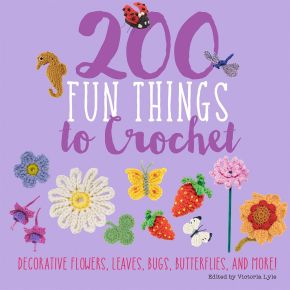 200 Fun Things to Crochet: Decorative Flowers, Leaves, Bugs, Butterflies, and More! (Knit & Crochet) *Scratch & Dent*