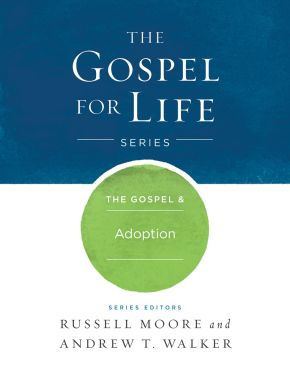 The Gospel & Adoption (Gospel For Life)