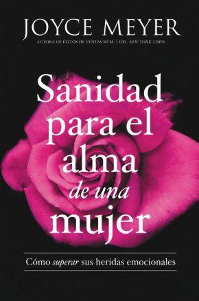 Sanidad para el alma de una mujer: Como superar sus heridas emocionales (Spanish Edition)