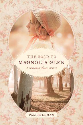 The Road to Magnolia Glen (A Natchez Trace Novel)