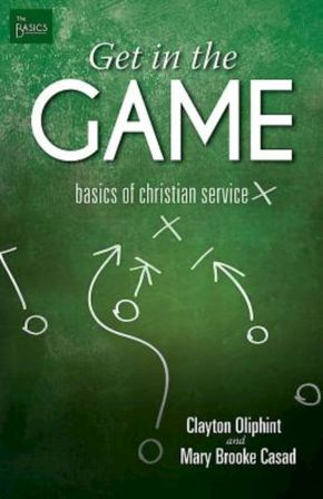 Get in the Game: Basics of Christian Service (The Basics)