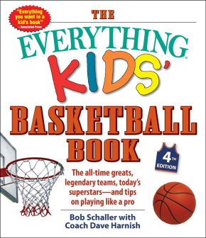 The Everything Kids' Basketball Book, 4th Edition: The All-Time Greats, Legendary Teams, Today's Superstars?and Tips on Playing Like a Pro *Scratch & Dent*
