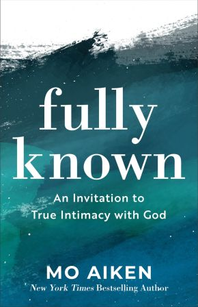 Fully Known: An Invitation to True Intimacy with God