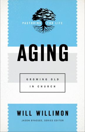 Aging (Pastoring for Life: Theological Wisdom for Ministering Well)